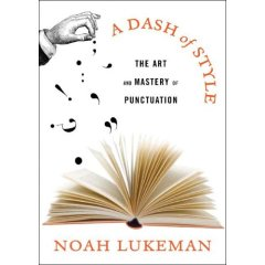 Noah Lukeman: The Art and Mastery of Punctuation Revealed in A Dash of Style