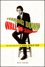 Mick Brown: Tearing Down the Wall of Sound, The Rise and Fall of Phil Spector