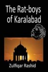 The Rat-boys of Karalabad by Zulfiqar Rashid
