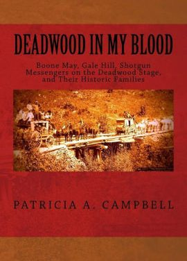 Deadwood In My Blood:  Boone May, Gale Hill, Shotgun Messengers on the Deadwood Stage, and Their Historic Families