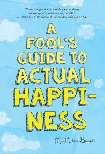A Fool's Guide to Actual Happiness by Mark Van Buren
