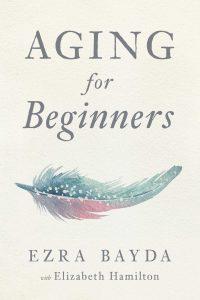 Aging for Beginners by Ezra Bayda