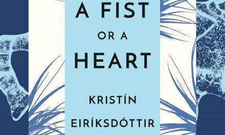 A Fist or A Heart by Kristin EirÍkssdòttir