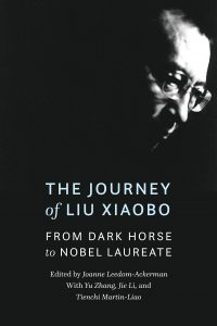 The Journey of Liu Xiaobo: His Fight to Free the Soul of China