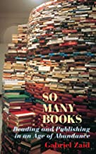 So Many Books, Reading and Publishing in an Age of Abendance