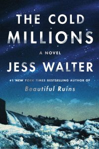 Jess Walter on The Cold Millions, and How He Shapes a Story