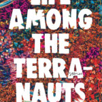 Interview: Life Among the Terranauts Keeps Us Reading